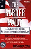The Border Guide: A Canadian's Guide to Living, Working, and Investing in the United States (Self-Counsel Reference)