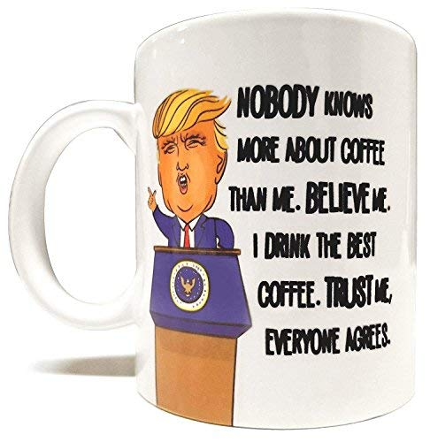 Nobody Knows More About Coffee Than Trump Funny 11oz Mug - White Mug with Quality Artwork Print - High Grade Ceramic - Perfect Gift - Foam Box Protection ()