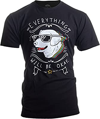 Everything Will Be Okay Dog Good Vibe Happy Funny Cool Hope Quote Saying T-Shirt