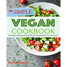 The Simple Vegan Cookbook: 100 Healthy, Foolproof and Frugal Plant-based Vegan Recipes You Love Forever
