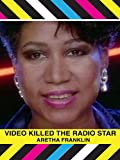 Aretha Franklin: Video Killed The Radio Star