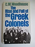 Rise and Fall of the Greek Colonels, C. M. Woodhouse, 0531097986