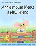 Annie Mouse Meets a New Friend (The Adventures of Annie Mouse Book 3)