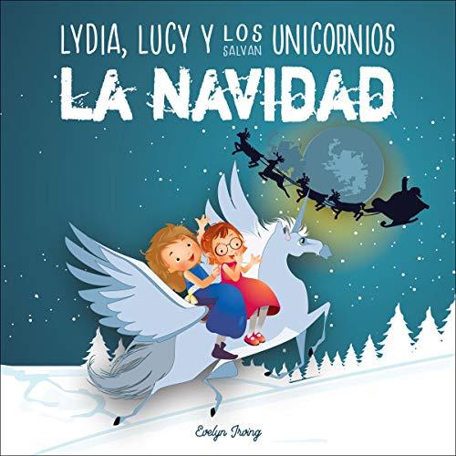 Lydia, Lucy y los Unicornios Salvan la Navidad [Lydia and the Unicorns Save Christmas]