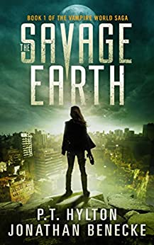 The Savage Earth (The Vampire World Saga Book 1) by [Hylton, P.T., Benecke, Jonathan]