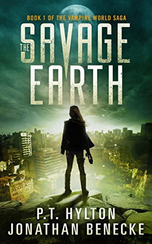 The Savage Earth (The Vampire World Saga Book 1) by [Hylton, P.T., Benecke, Jonathan]