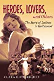 Heroes, Lovers and Others, Clara E. Rodriguez, 1588341119