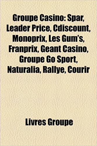 Amazon.fr - Groupe Casino: Spar, Leader Price, Cdiscount, Monoprix, Les Gums, Franprix, Geant Casino, Groupe Go Sport, Naturalia, Rallye, Courir - Livres ...