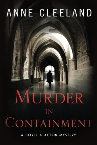 Murder in Containment: A Doyle and Acton Mystery (Doyle and Acton Scotland Yard Mysteries) (Volume 4) [Anne Cleeland] (Tapa Blanda)