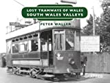 Lost Tramways: South Wales Valleys (Lost Lines)