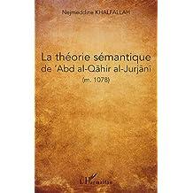 La théorie sémantique de 'Abd al-Qahir al-Jurjani (m. 471/1078)