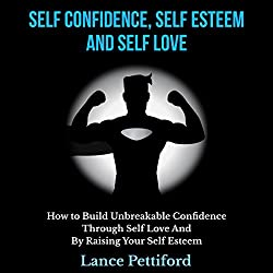 Self Confidence, Self Esteem, and Self Love