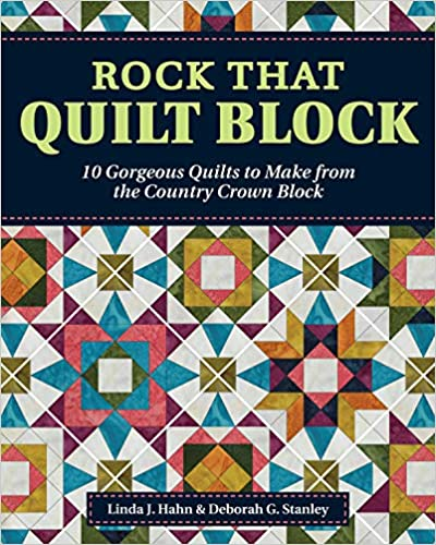 Rock That Quilt Block: 10 Gorgeous Quilts to Make from the Country Crown Block Pattern Book