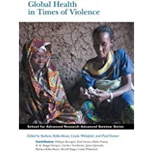Global Health in Times of Violence (School for Advanced Research Advanced Seminar Series)