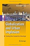 Globalization and Urban Implosion : Creating New Competitive Advantage, Dalla Longa, Remo and Jones, Bryn, 3642425992