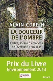 La douceur de l'ombre : L'arbre, source d'émotions, de l'Antiquité à nos jours par Corbin