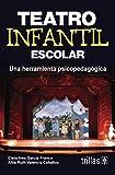 img - for Teatro infantil escolar / School Theater for Children: Una herramienta Psicopedagogica / A Psychopedagogical Tool (Spanish Edition) book / textbook / text book