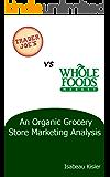Trader Joe's versus Whole Foods Market: An Organic Grocery Store Marketing Analysis
