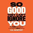 So Good They Can't Ignore You Hörbuch von Cal Newport Gesprochen von: Dave Mallow