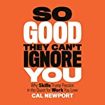 So Good They Can't Ignore You | Cal Newport