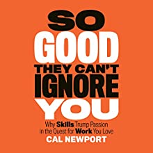 So Good They Can't Ignore You | Livre audio Auteur(s) : Cal Newport Narrateur(s) : Dave Mallow