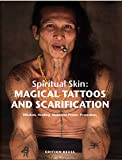 Spiritual Skin: MAGICAL TATTOOS AND SCARIFICATION: Wisdom. Healing. Shamanic Power. Protection.