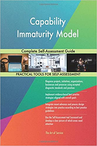 Capability Immaturity Model: Complete Self-Assessment Guide