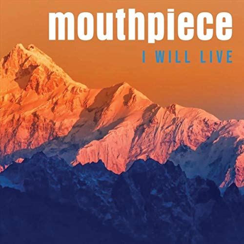 Mouthpiece - I Will Live 2018