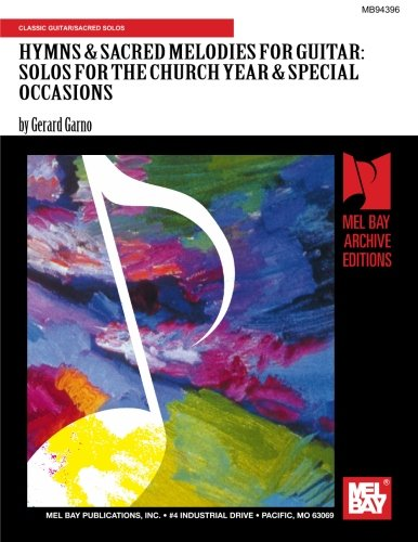 HYMNS & SACRED MELODIES FOR GUITAR: SOLOS FOR THE CHURCH YEAR & SPECIAL OCCASIONS