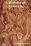 A History of Armeni, Vahan M. Kurkjian, 161895055X