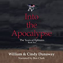 Into the Apocalypse: A Survival Novel: The Tears of Ephraim Audiobook by William Dunaway, Cindy Dunaway Narrated by Ben Clark