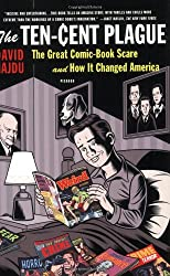 The Ten-Cent Plague: The Great Comic-Book Scare and How It Changed America 1 Reprint Edition by Hajdu, David published by Picador (2009)