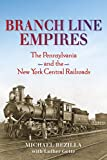 Branch Line Empires: The Pennsylvania and the New York Central Railroads (Railroads Past and Present)