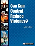 Can Gun Control Reduce Violence?, Patricia D. Netzley, 1601526040