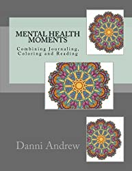 Mental Health Moments: Combining Journaling, Coloring and Reading (Volume 1)
