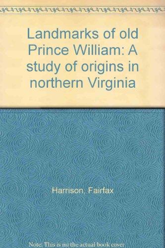 Landmarks of old Prince William; a study of origins in northern Virginia