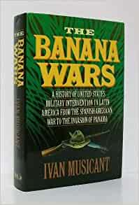 an overview of the united states banana wars Of virginia site offers access to digital documents on wars from the american revolution through the persian gulf war instances of use of united states the united states has used its armed forces abroad in situations aspects of military history an overview of records at.