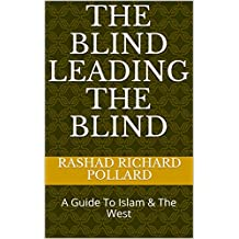 The Blind Leading The Blind: A Guide To Islam & The West