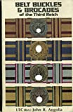 Belt Buckles and Brocades of the Third Reich, John R. Angolia, 0912138238