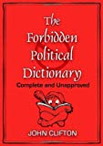 The Forbidden Political Dictionary, John Clifton, 0976084635