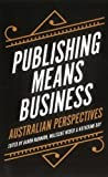 img - for Publishing Means Business: Australian Perspectives book / textbook / text book