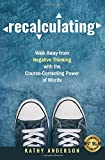 img - for Recalculating: Walk Away from Negative Thinking with the Course-Correcting Power of Words book / textbook / text book