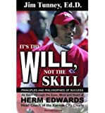 It's the Will, Not the Skill: Principles and Philosophies of Success as Seen Through the Eyes, Mind and Heart of Herm Edwards, Head Coach of the Kansas City Chiefs (Paperback) - Common