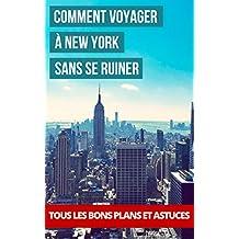 Comment voyager à New York sans se ruiner: New York Pas Cher, tous les bons plans et astuces (French Edition)