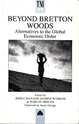 Beyond Bretton Woods: Alternatives to the Global Economic Order (Transnational Institute)