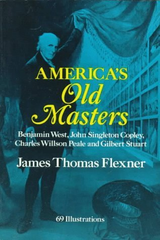America's Old Masters: Benjamin West, John Singleton Copley, Charles Wilson Peale and Gilbert Stuart by James Thomas Flexner - Shopping Mall Copley