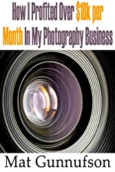Photo Business,Photography Business Profits,How I Made Over $18,000 Per Month,Studio Photographer (English Edition)