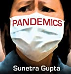 Pandemics: Our Fears and the Facts | Sunetra Gupta