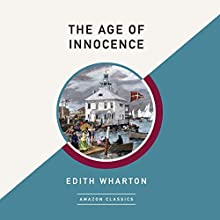 The Age of Innocence (AmazonClassics Edition) Audiobook by Edith Wharton Narrated by Dick Hill