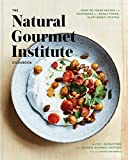 The Natural Gourmet Institute Cookbook: Over 150 Vegan Recipes and Techniques for a Whole Foods, Plant-Based Lifestyle